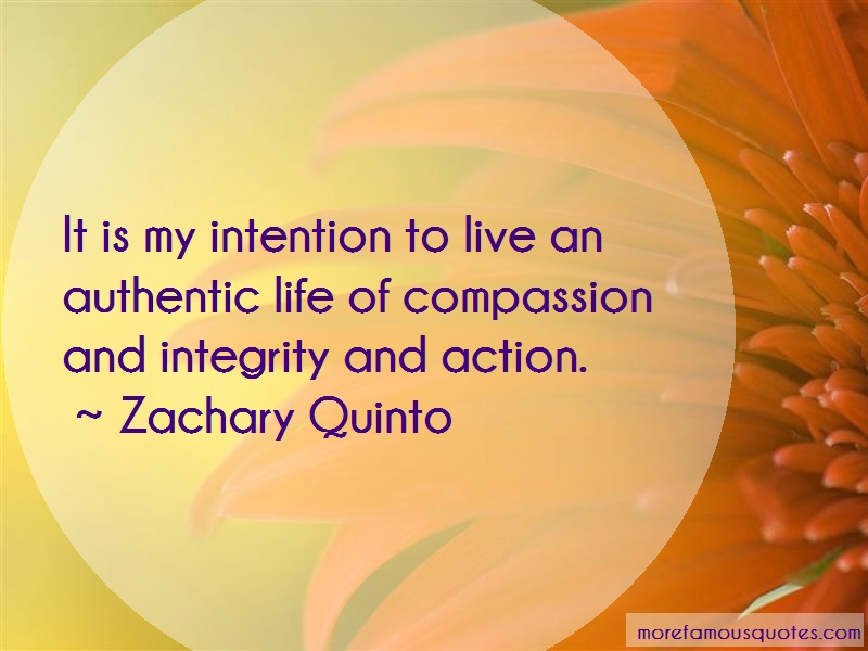 Zachary Quinto Quotes: It is my intention to live an authentic