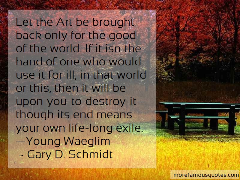 Gary D. Schmidt Quotes: Let The Art Be Brought Back Only For The
