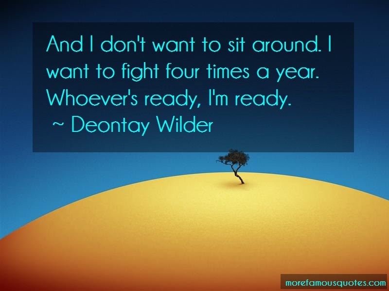 Deontay Wilder Quotes: And I Dont Want To Sit Around I Want To