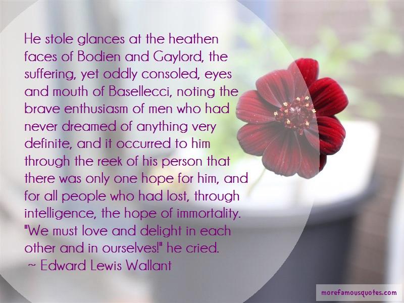 Edward Lewis Wallant Quotes: He stole glances at the heathen faces of