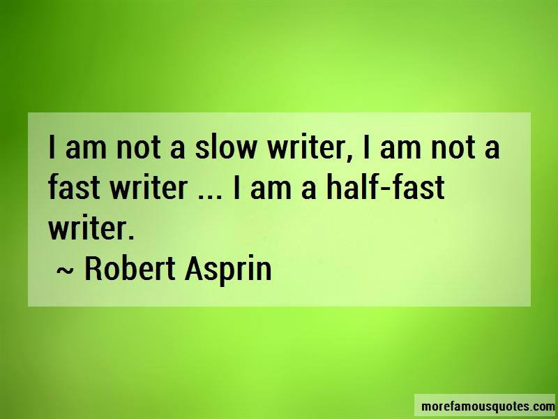 Robert Asprin Quotes: I am not a slow writer i am not a fast