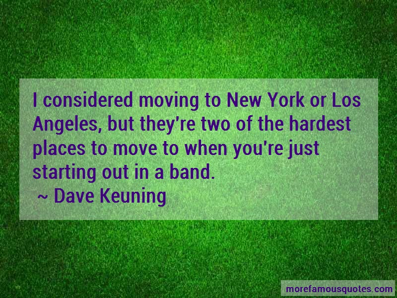 Dave Keuning Quotes: I Considered Moving To New York Or Los