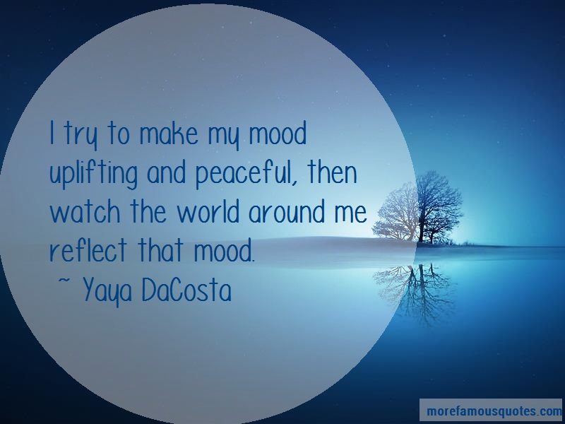 Yaya DaCosta Quotes: I Try To Make My Mood Uplifting And