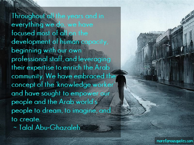 Talal Abu-Ghazaleh Quotes: Throughout All The Years And In