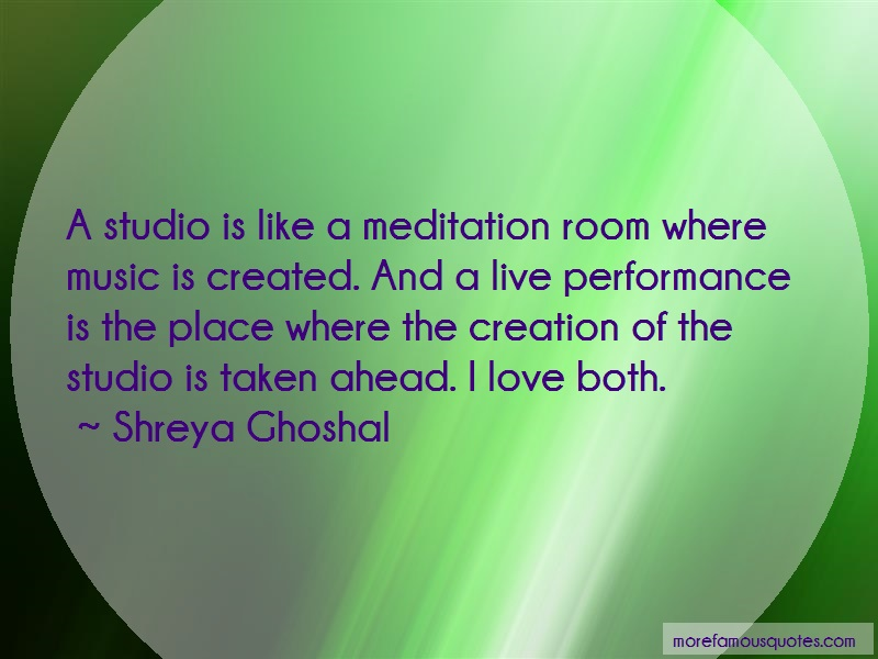 Shreya Ghoshal Quotes: A studio is like a meditation room where
