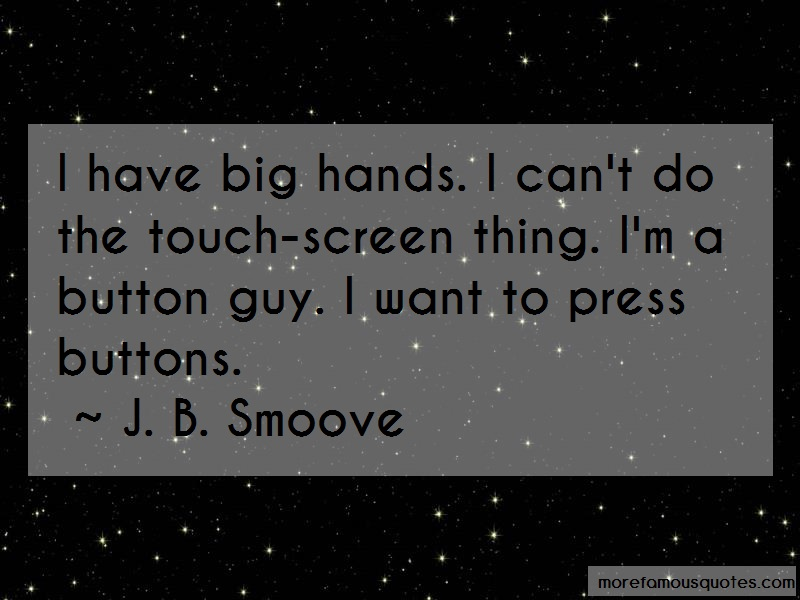 J. B. Smoove Quotes: I have big hands i cant do the touch