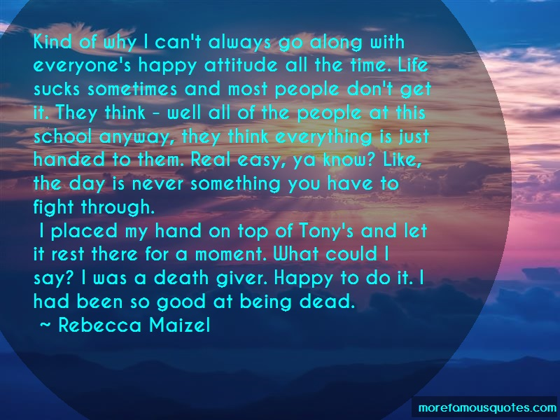 Rebecca Maizel Quotes: Kind of why i cant always go along with