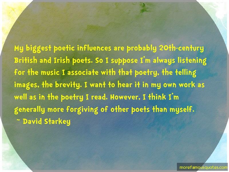 David Starkey Quotes: My biggest poetic influences are
