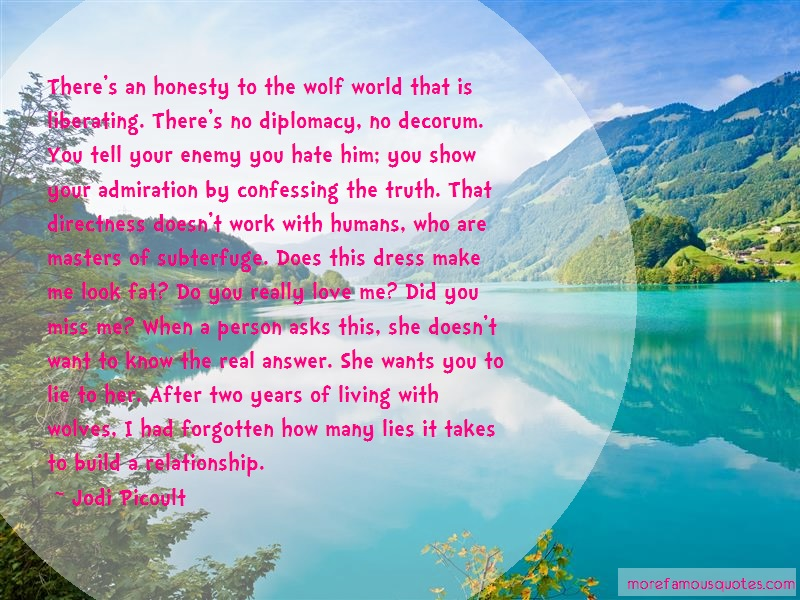 Jodi Picoult Quotes: Theres An Honesty To The Wolf World That