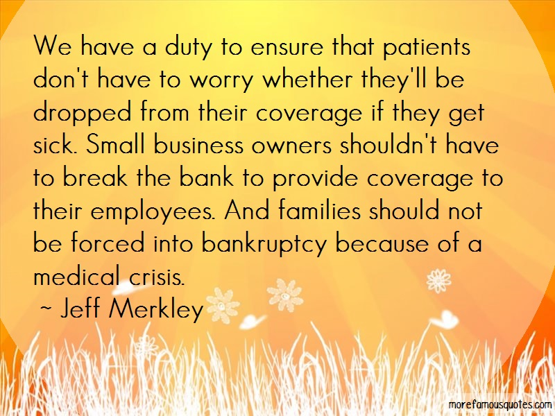 Jeff Merkley Quotes: We Have A Duty To Ensure That Patients