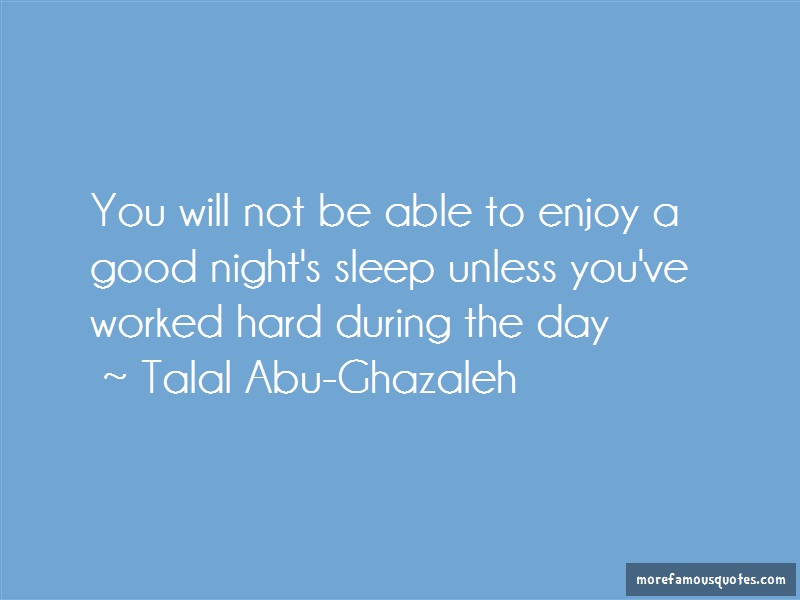 Talal Abu-Ghazaleh Quotes: You will not be able to enjoy a good