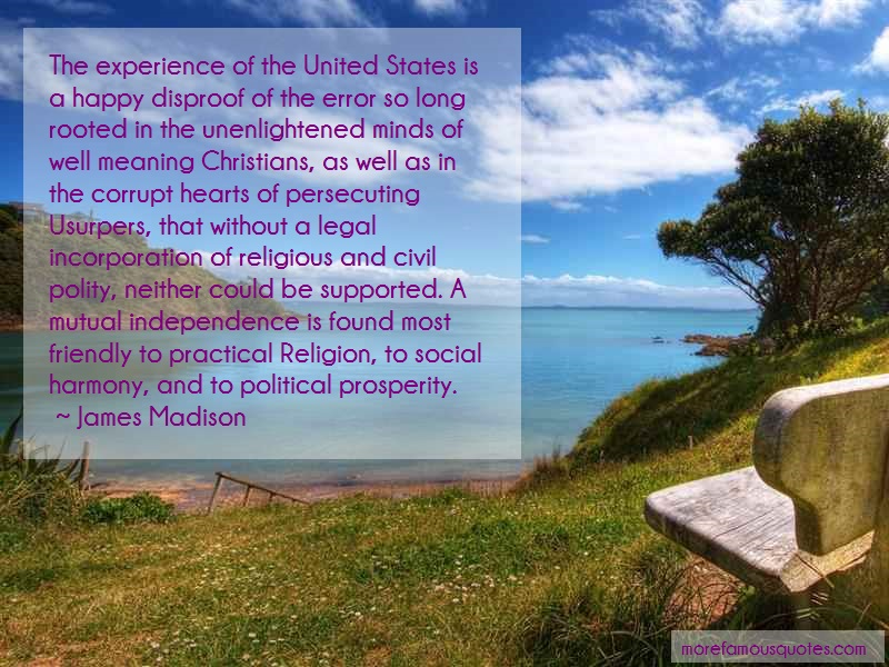 James Madison Quotes: The experience of the united states is a