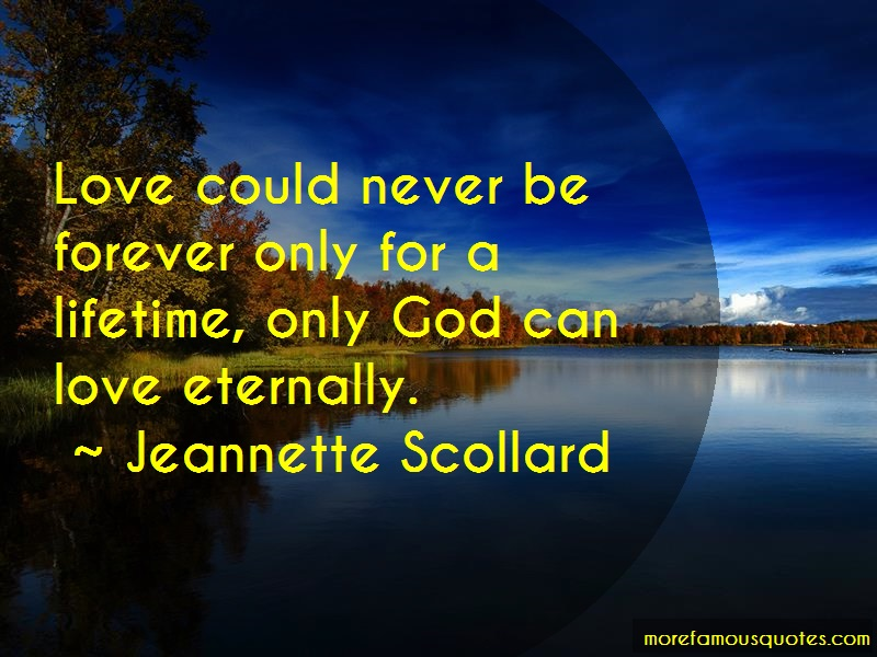 Jeannette Scollard Quotes: Love could never be forever only for a