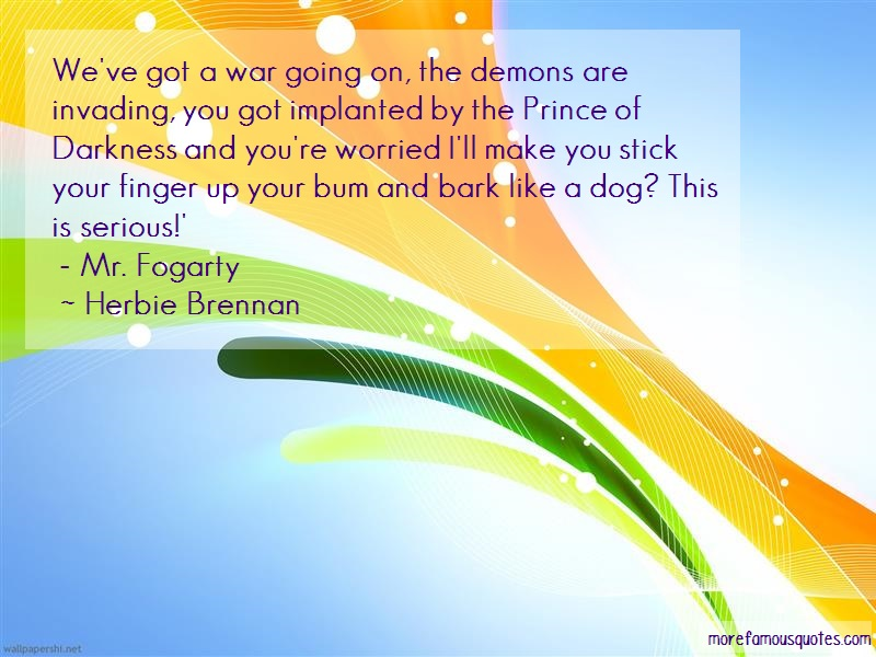 Herbie Brennan Quotes: Weve got a war going on the demons are