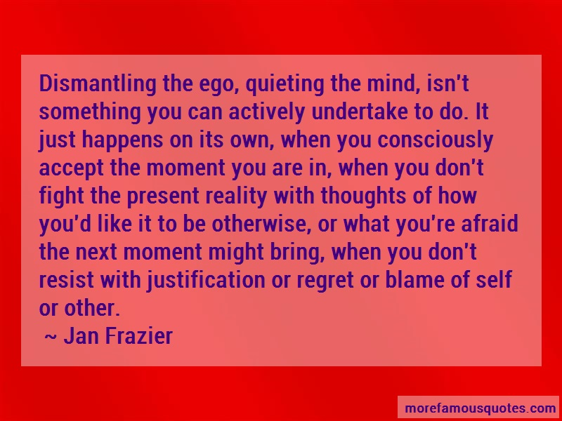 Jan Frazier Quotes: Dismantling The Ego Quieting The Mind