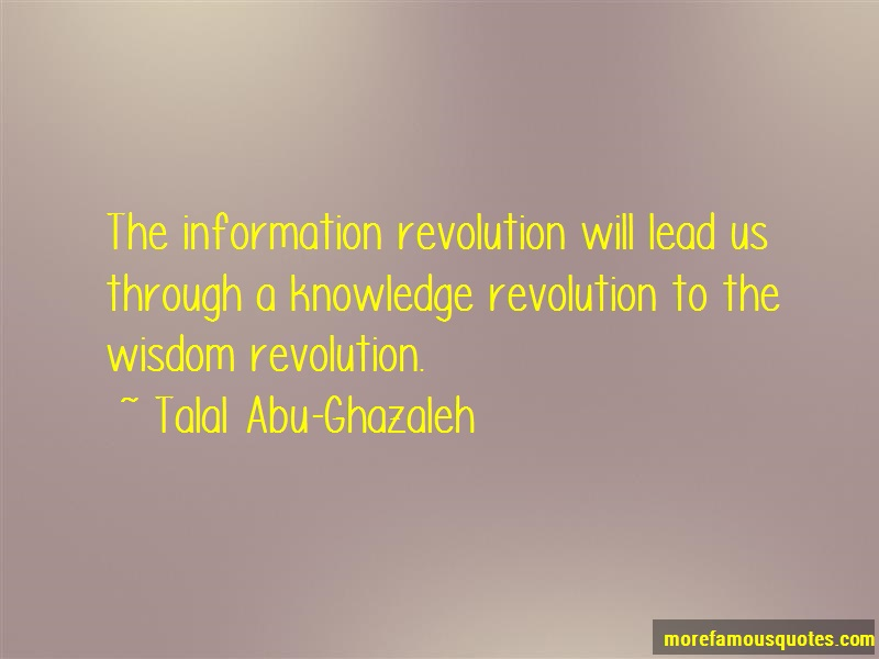 Talal Abu-Ghazaleh Quotes: The information revolution will lead us