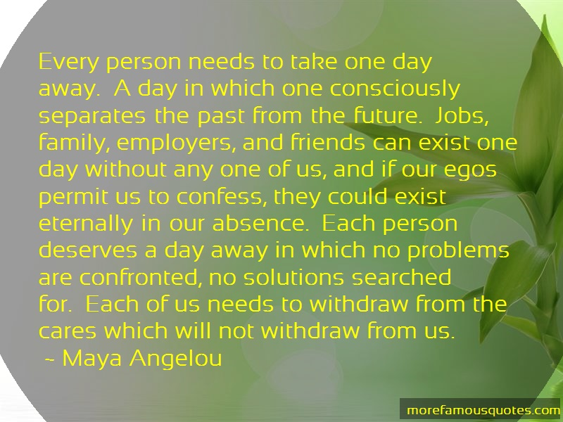 Maya Angelou Quotes: Every person needs to take one day away