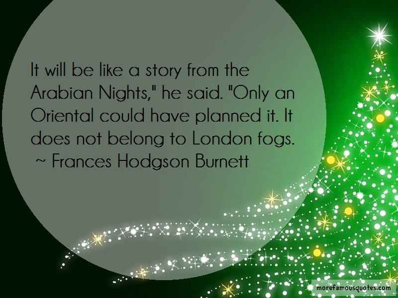 Frances Hodgson Burnett Quotes: It will be like a story from the arabian