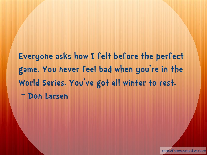 Don Larsen Quotes: Everyone Asks How I Felt Before The