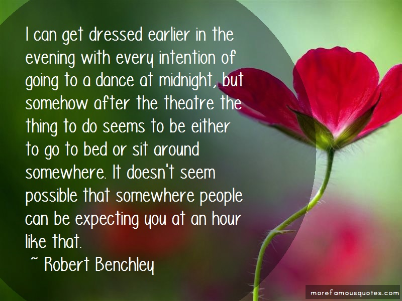 Robert Benchley Quotes: I can get dressed earlier in the evening