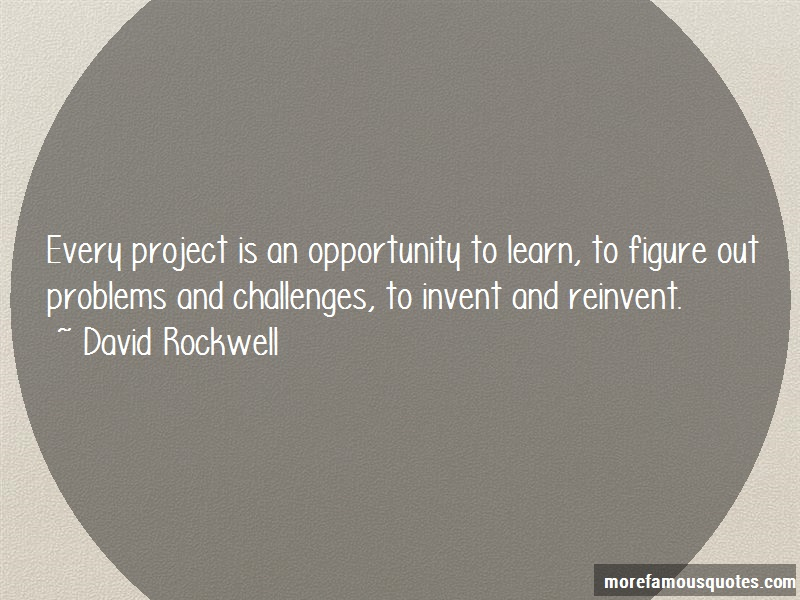 David Rockwell Quotes: Every project is an opportunity to learn