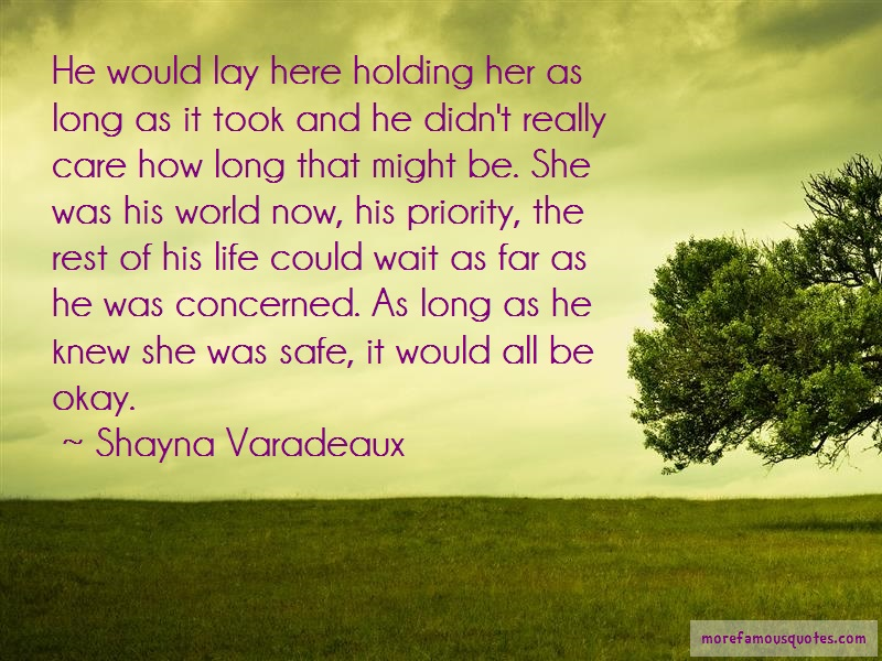 Shayna Varadeaux Quotes: He would lay here holding her as long as