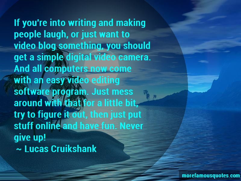 Lucas Cruikshank Quotes: If youre into writing and making people