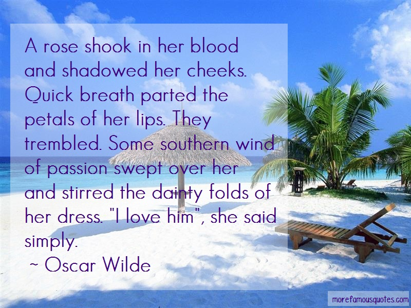 Oscar Wilde Quotes: A Rose Shook In Her Blood And Shadowed