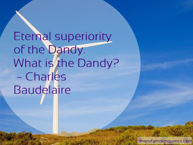 Charles Baudelaire Quotes: Eternal Superiority Of The Dandy What Is