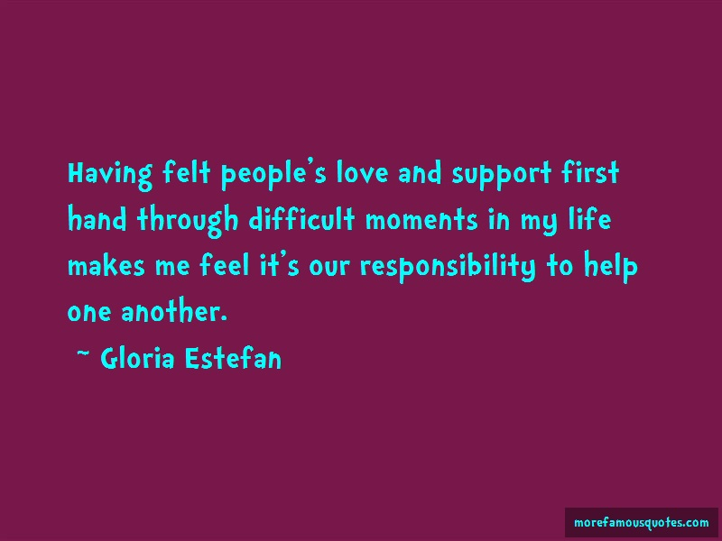 Gloria Estefan Quotes: Having felt peoples love and support