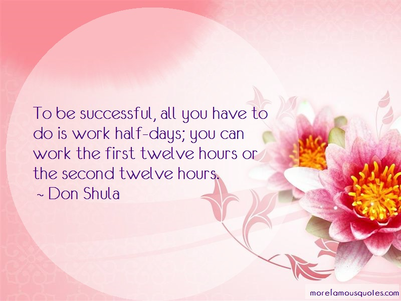 Don Shula Quotes: To be successful all you have to do is