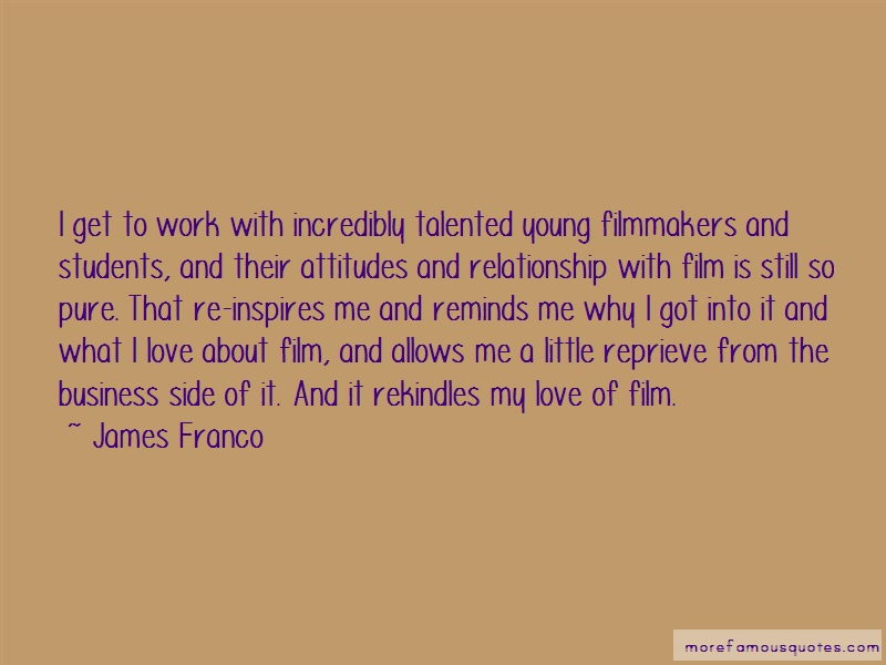 James Franco Quotes: I get to work with incredibly talented