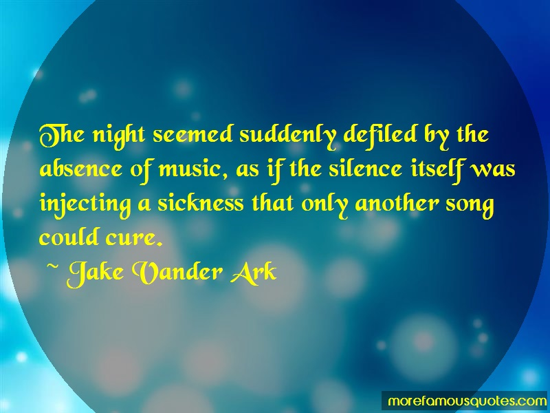 Jake Vander Ark Quotes: The night seemed suddenly defiled by the