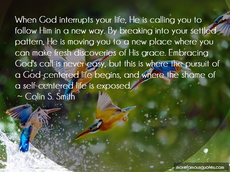 Colin S. Smith Quotes: When god interrupts your life he is