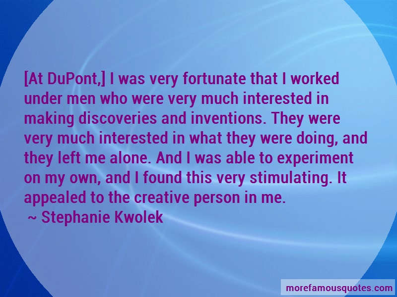 Stephanie Kwolek Quotes: At Dupont I Was Very Fortunate That I