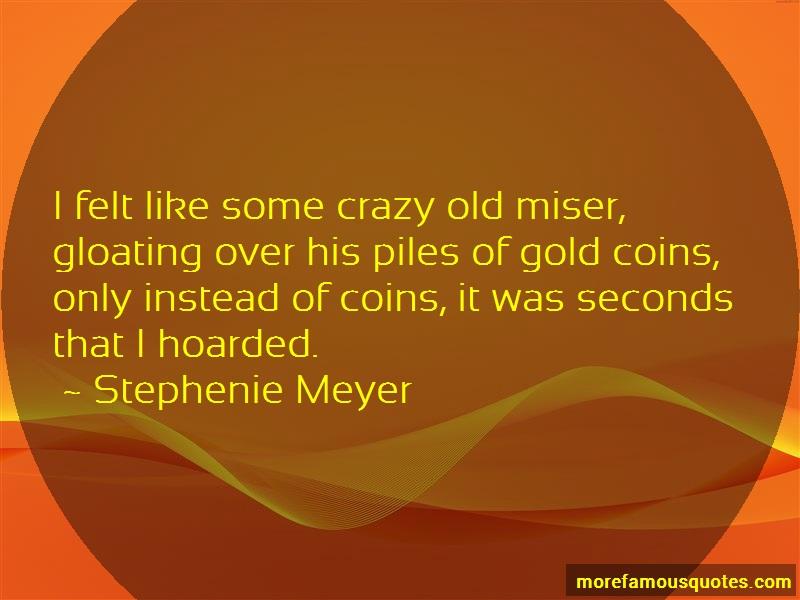 Stephenie Meyer Quotes: I felt like some crazy old miser
