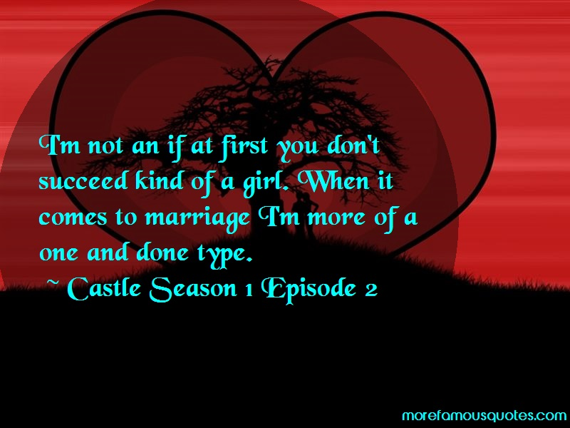 Castle Season 1 Episode 2 Quotes: Im Not An If At First You Dont Succeed