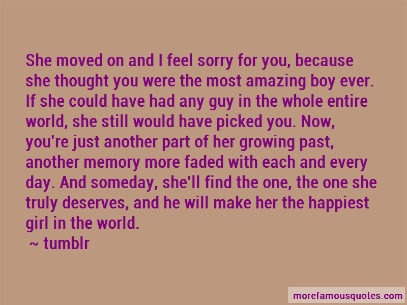 Tumblr Quotes: She moved on and i feel sorry for you