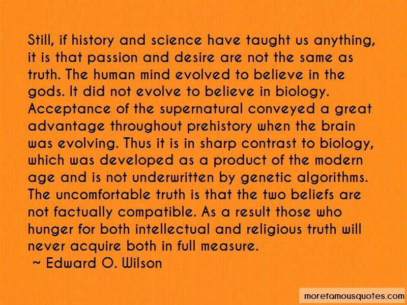 Edward O. Wilson Quotes: Still if history and science have taught
