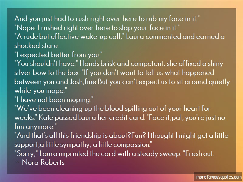 Nora Roberts Quotes: And You Just Had To Rush Right Over Here