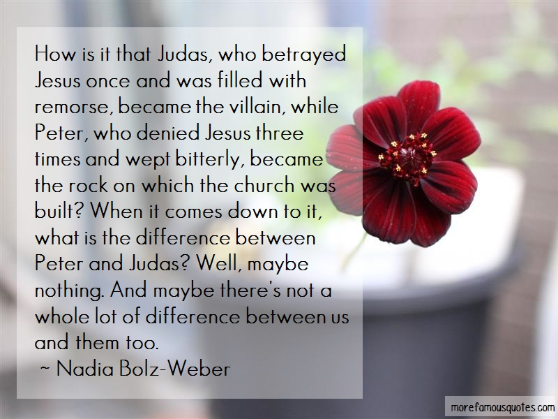 Nadia Bolz-Weber Quotes: How Is It That Judas Who Betrayed Jesus