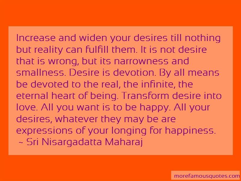 Sri Nisargadatta Maharaj Quotes: Increase and widen your desires till