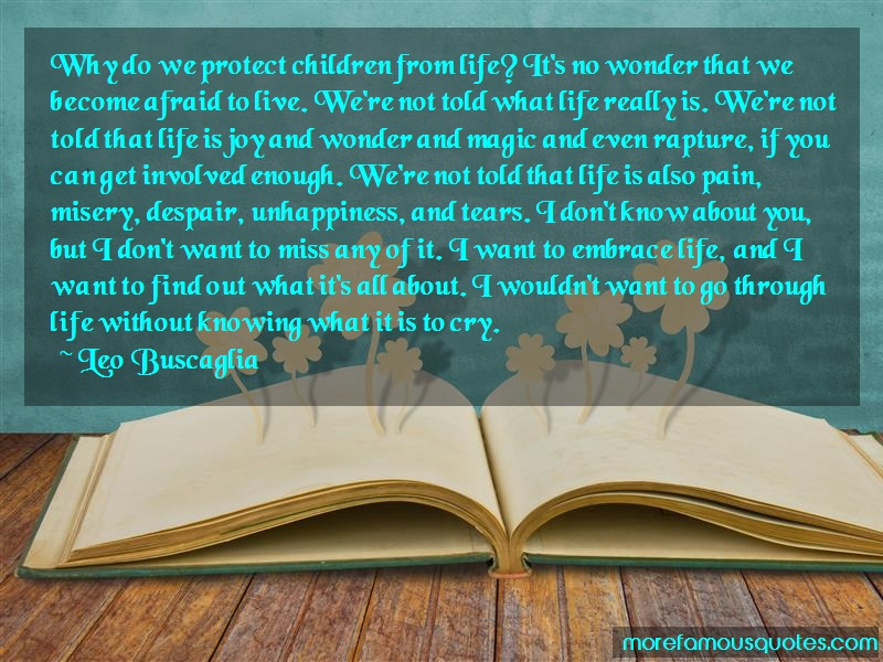 Leo Buscaglia Quotes: Why Do We Protect Children From Life Its