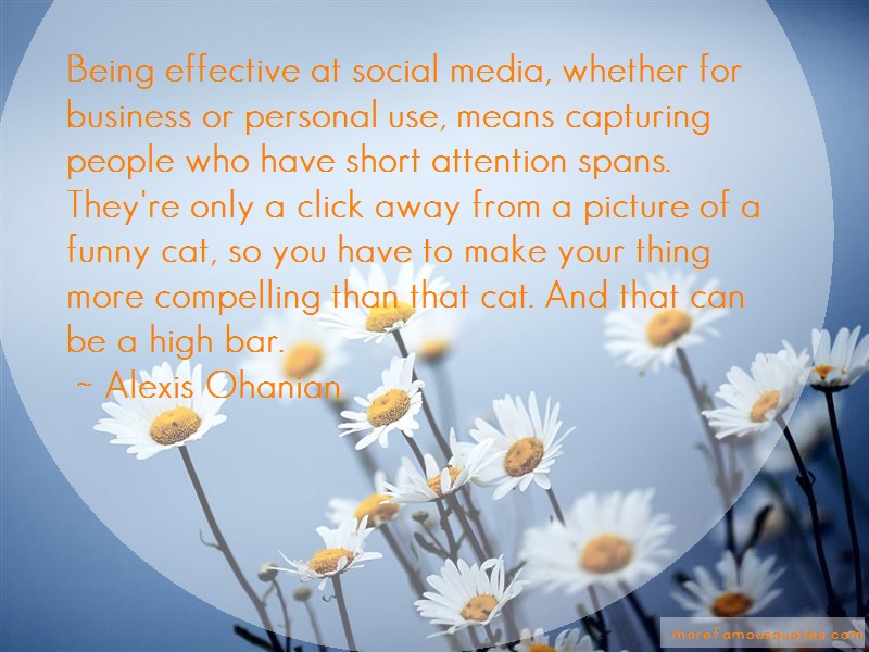 Alexis Ohanian Quotes: Being effective at social media whether