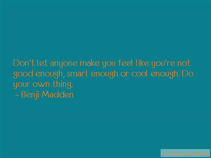Benji Madden Quotes: Dont Let Anyone Make You Feel Like Youre