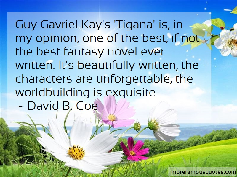 David B. Coe Quotes: Guy Gavriel Kays Tigana Is In My Opinion