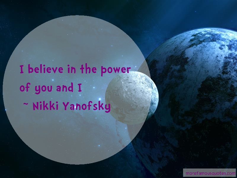 Nikki Yanofsky Quotes: I Believe In The Power Of You And I