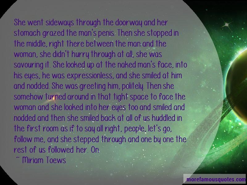 Miriam Toews Quotes: She went sideways through the doorway