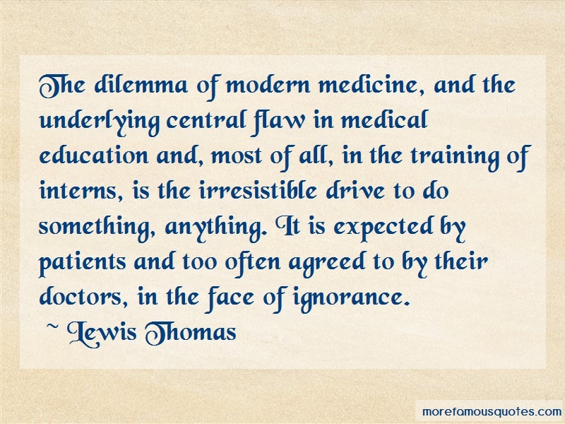 Lewis Thomas Quotes: The dilemma of modern medicine and the