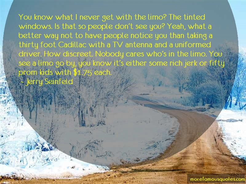 Jerry Seinfeld Quotes: You know what i never get with the limo